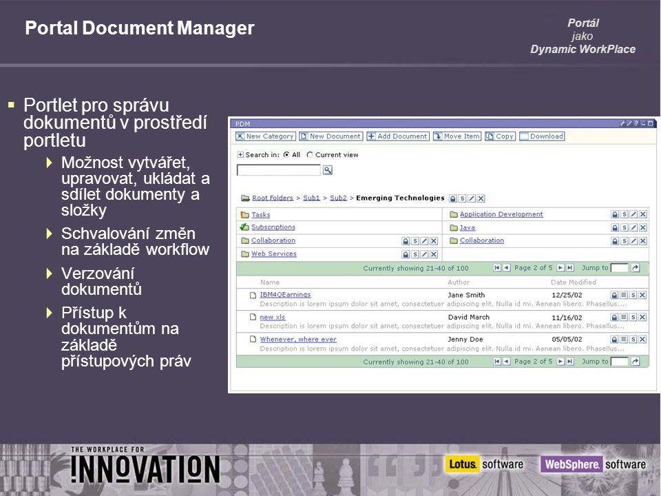 Portál jako Dynamic WorkPlace Portal Document Manager  Portlet pro správu dokumentů v prostředí portletu  Možnost vytvářet, upravovat, ukládat a sdílet dokumenty a složky  Schvalování změn na základě workflow  Verzování dokumentů  Přístup k dokumentům na základě přístupových práv