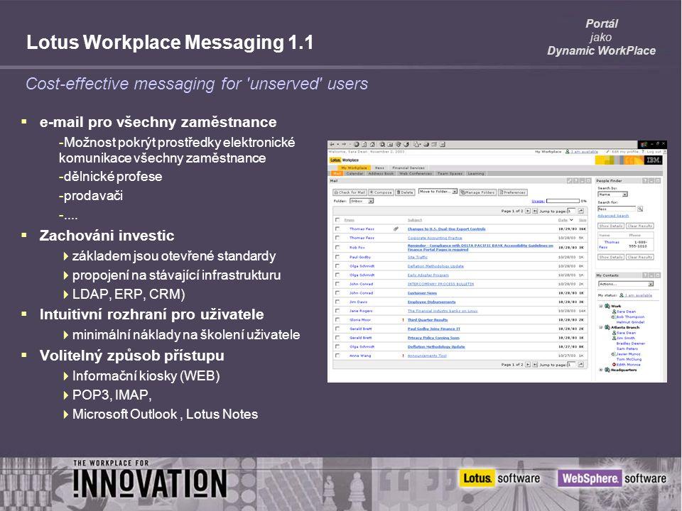 Portál jako Dynamic WorkPlace Lotus Workplace Messaging 1.1  e-mail pro všechny zaměstnance -Možnost pokrýt prostředky elektronické komunikace všechny zaměstnance -dělnické profese -prodavači -....