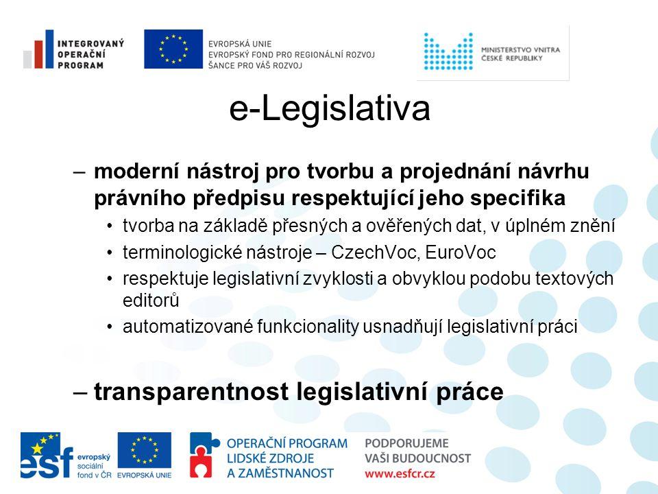 e-Legislativa –moderní nástroj pro tvorbu a projednání návrhu právního předpisu respektující jeho specifika tvorba na základě přesných a ověřených dat, v úplném znění terminologické nástroje – CzechVoc, EuroVoc respektuje legislativní zvyklosti a obvyklou podobu textových editorů automatizované funkcionality usnadňují legislativní práci –transparentnost legislativní práce