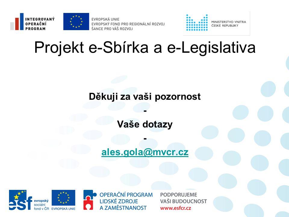 Projekt e-Sbírka a e-Legislativa Děkuji za vaši pozornost - Vaše dotazy - ales.gola@mvcr.cz