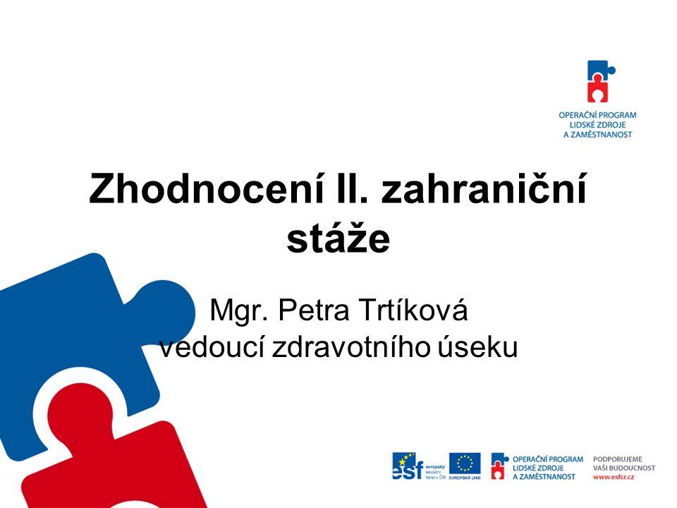 Zhodnocení II. zahraniční stáže Mgr. Petra Trtíková vedoucí zdravotního úseku