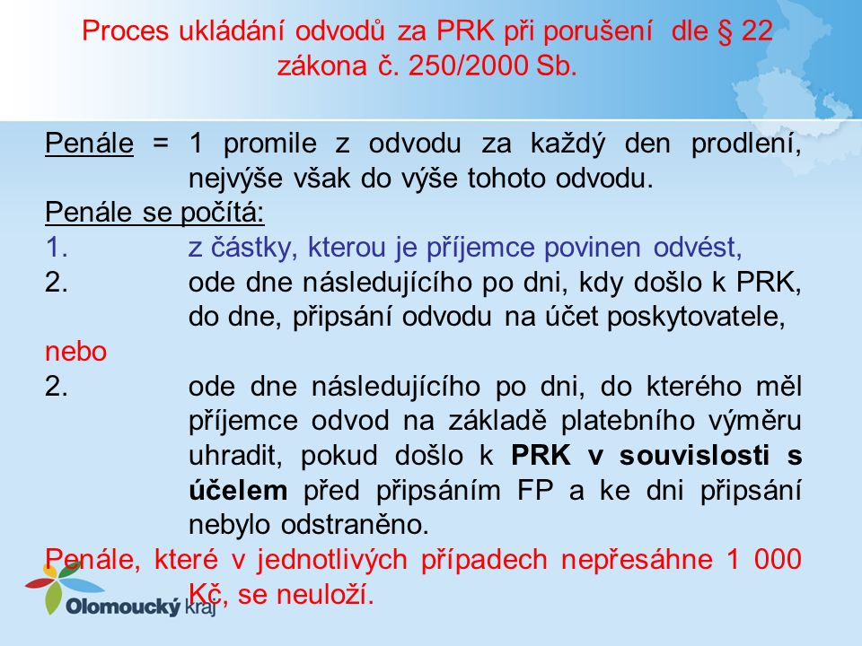 Proces ukládání odvodů za PRK při porušení dle § 22 zákona č. 250/2000 Sb. Penále = 1 promile z odvodu za každý den prodlení, nejvýše však do výše toh