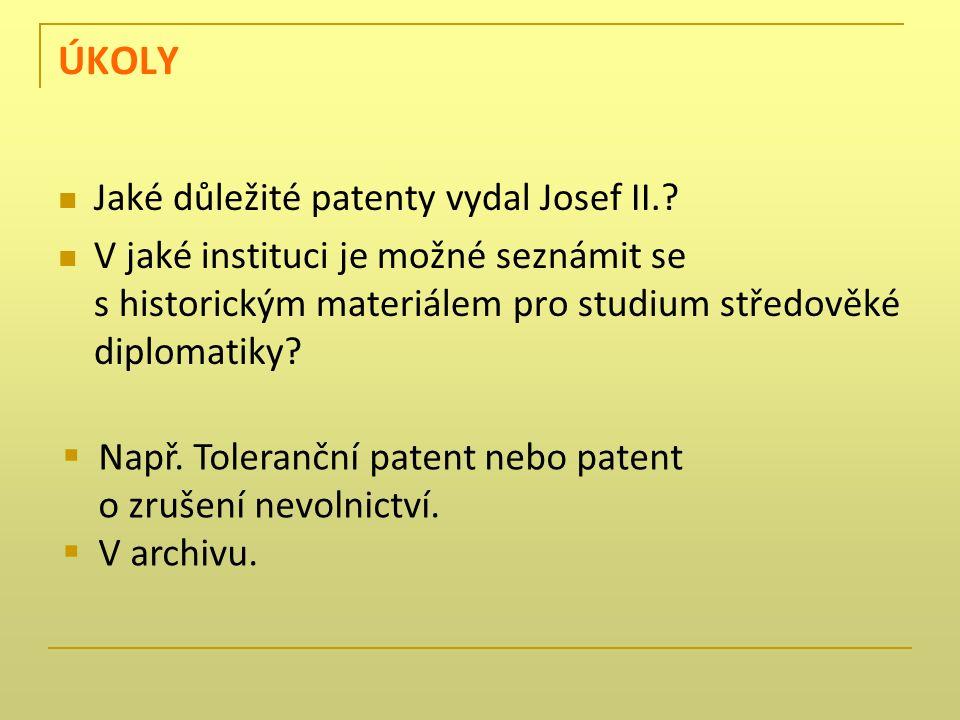 ÚKOLY Jaké důležité patenty vydal Josef II..