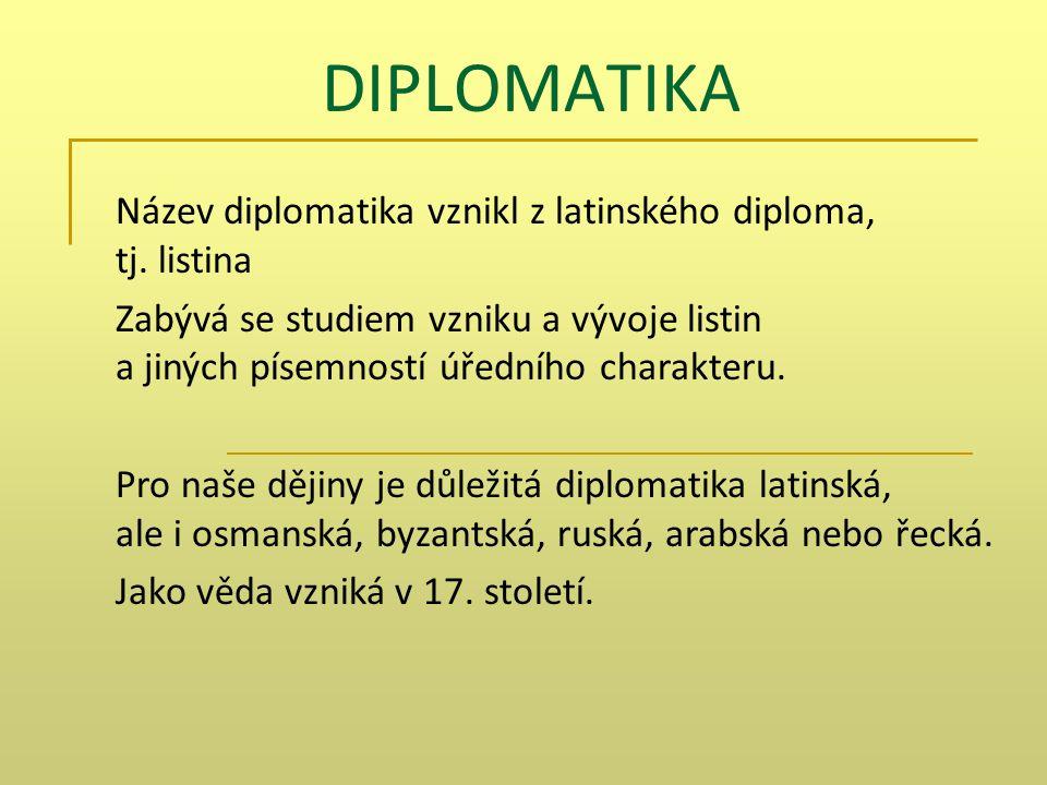 DIPLOMATIKA Název diplomatika vznikl z latinského diploma, tj.