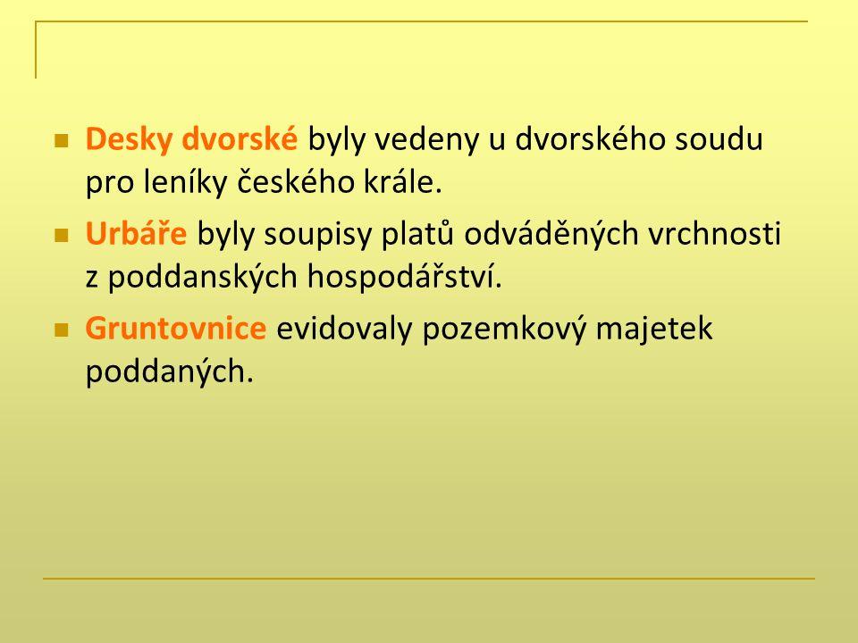 Desky dvorské byly vedeny u dvorského soudu pro leníky českého krále.