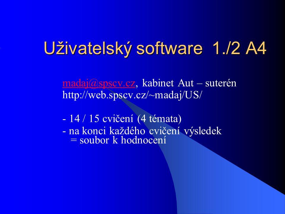 Uživatelský software 1./2 A4 madaj@spscv.czmadaj@spscv.cz, kabinet Aut – suterén http://web.spscv.cz/~madaj/US/ - 14 / 15 cvičení (4 témata) - na konci každého cvičení výsledek = soubor k hodnocení