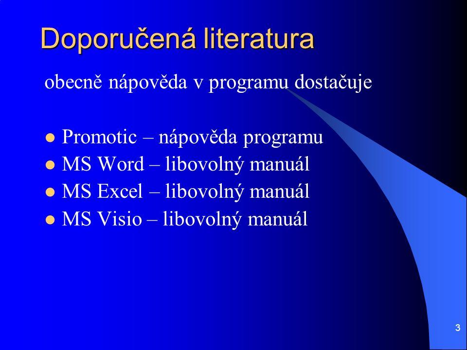3 Doporučená literatura obecně nápověda v programu dostačuje Promotic – nápověda programu MS Word – libovolný manuál MS Excel – libovolný manuál MS Visio – libovolný manuál