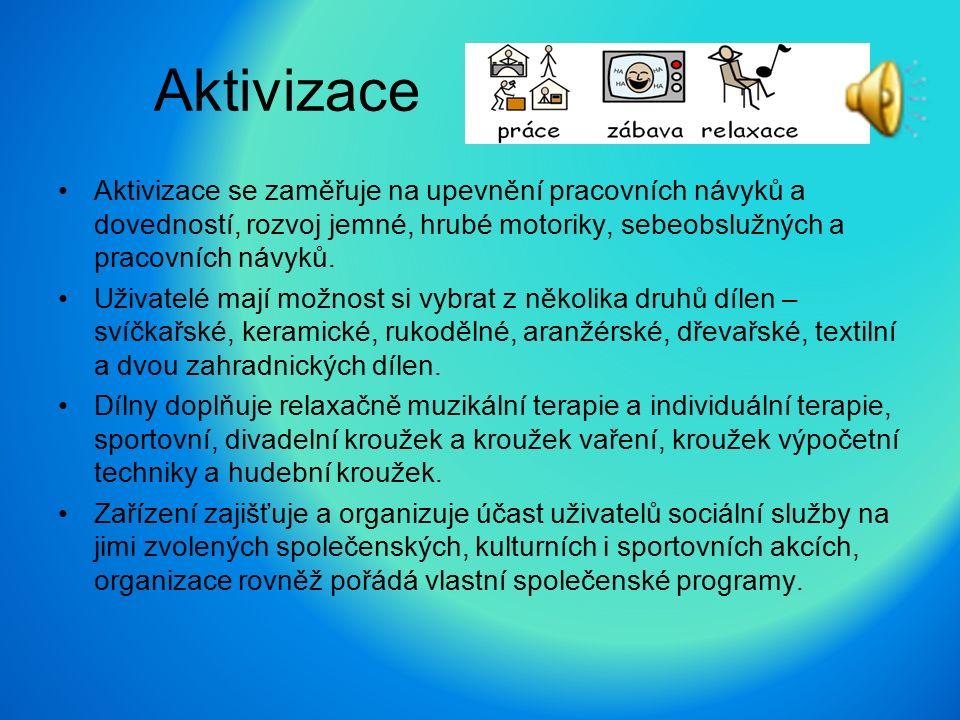 Aktivizace Aktivizace se zaměřuje na upevnění pracovních návyků a dovedností, rozvoj jemné, hrubé motoriky, sebeobslužných a pracovních návyků. Uživat