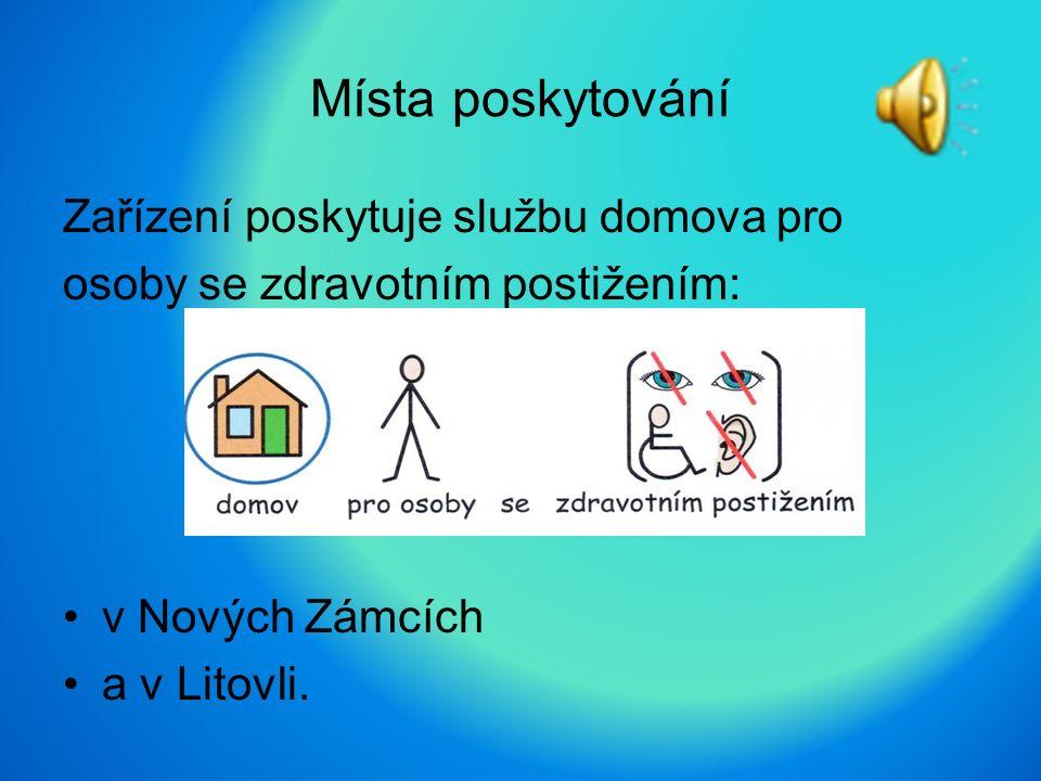 Místa poskytování Zařízení poskytuje službu domova pro osoby se zdravotním postižením: v Nových Zámcích a v Litovli.