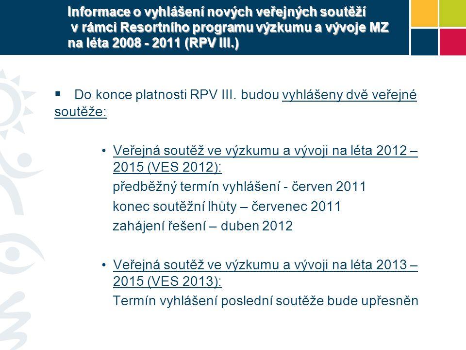 Informace o vyhlášení nových veřejných soutěží v rámci Resortního programu výzkumu a vývoje MZ na léta 2008 - 2011 (RPV III.)  Do konce platnosti RPV III.