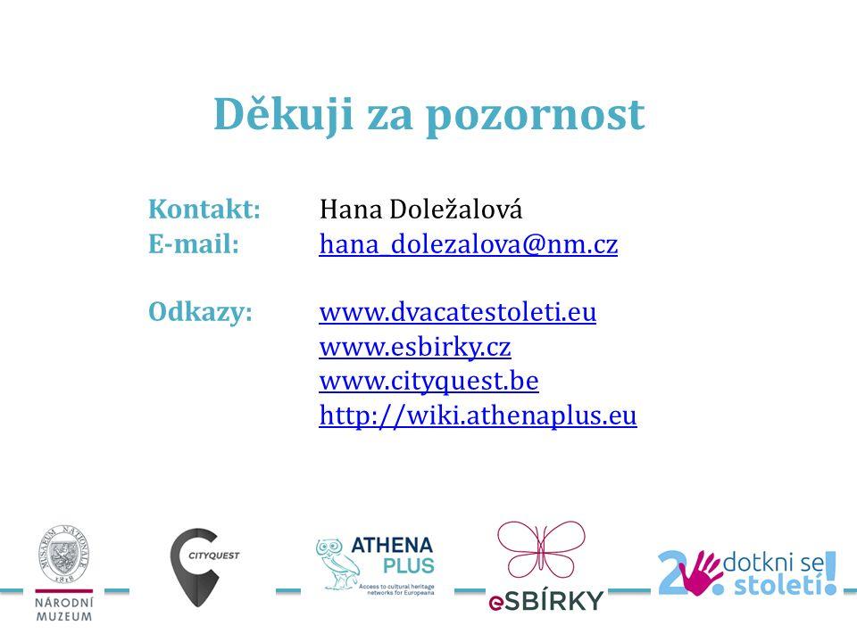 Děkuji za pozornost Kontakt: Hana Doležalová E-mail: hana_dolezalova@nm.czhana_dolezalova@nm.cz Odkazy: www.dvacatestoleti.euwww.dvacatestoleti.eu www.esbirky.cz www.cityquest.be http://wiki.athenaplus.eu
