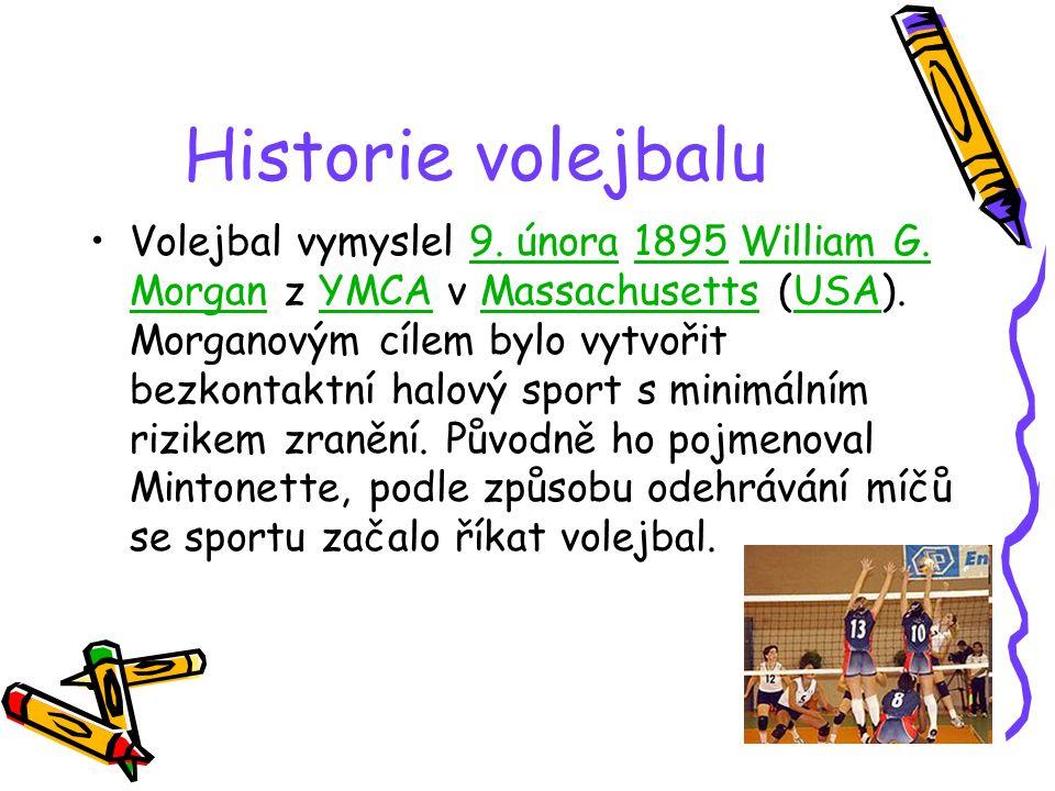 Historie volejbalu Volejbal vymyslel 9. února 1895 William G. Morgan z YMCA v Massachusetts (USA). Morganovým cílem bylo vytvořit bezkontaktní halový