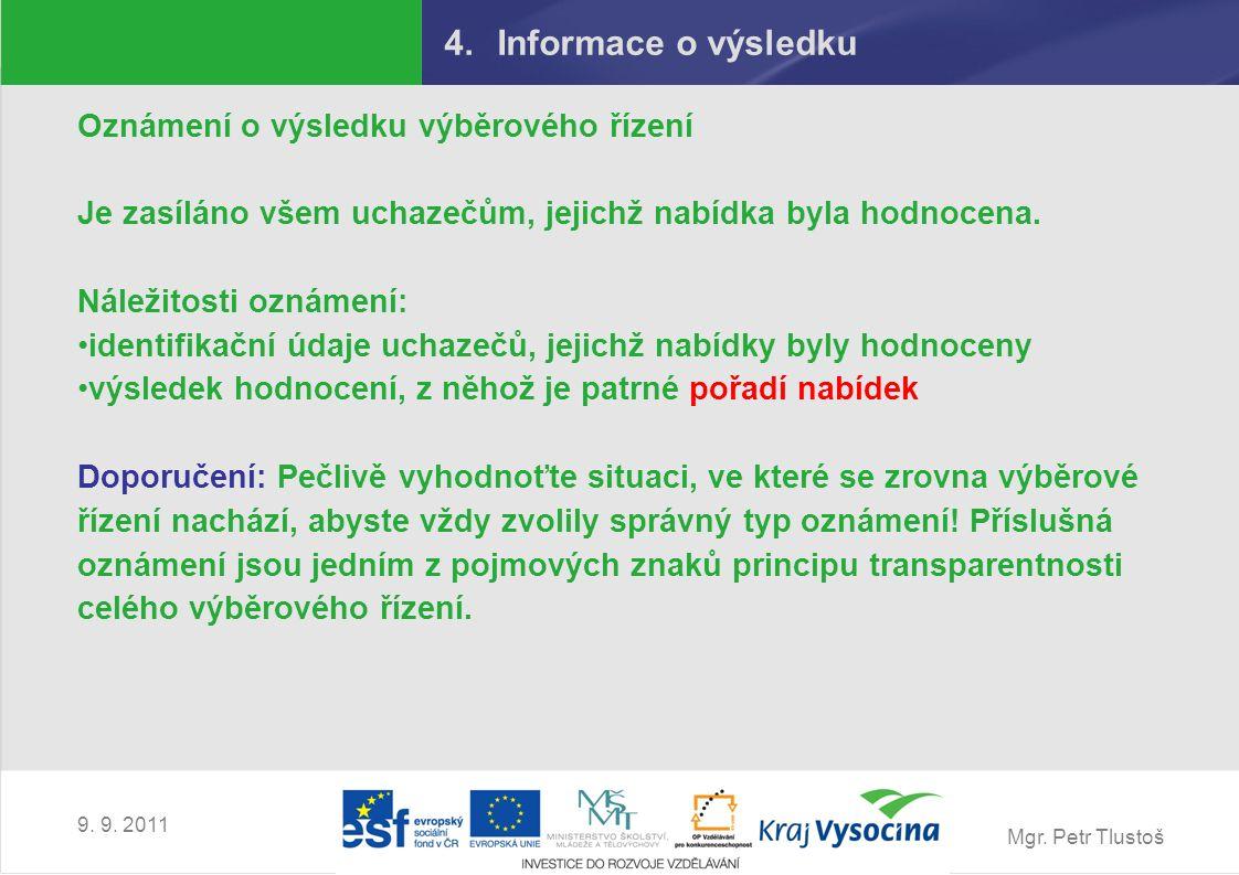 Mgr. Petr Tlustoš 9. 9. 2011 4.Informace o výsledku Oznámení o výsledku výběrového řízení Je zasíláno všem uchazečům, jejichž nabídka byla hodnocena.