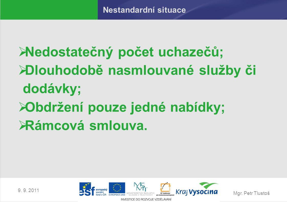 Mgr. Petr Tlustoš 9. 9. 2011 Nestandardní situace  Nedostatečný počet uchazečů;  Dlouhodobě nasmlouvané služby či dodávky;  Obdržení pouze jedné na