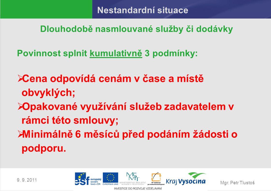 Mgr. Petr Tlustoš 9. 9. 2011 Nestandardní situace Dlouhodobě nasmlouvané služby či dodávky Povinnost splnit kumulativně 3 podmínky:  Cena odpovídá ce