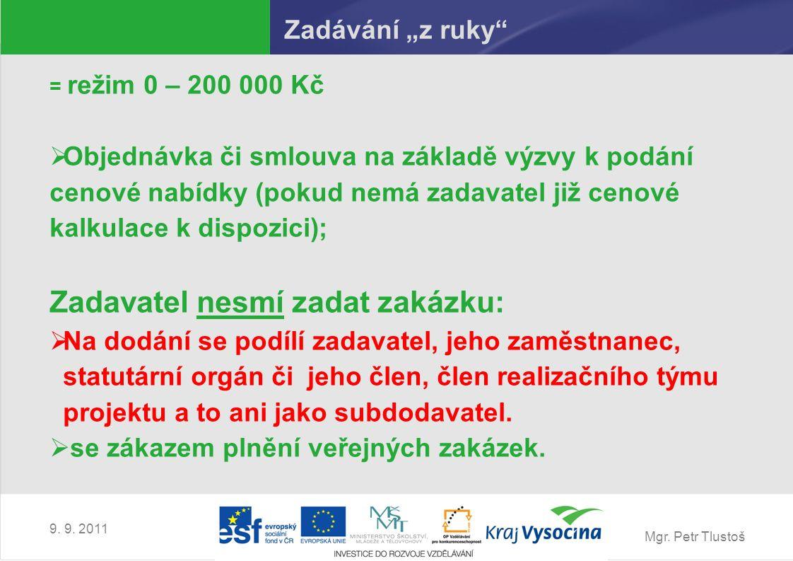 """Mgr. Petr Tlustoš 9. 9. 2011 Zadávání """"z ruky"""" = režim 0 – 200 000 Kč  Objednávka či smlouva na základě výzvy k podání cenové nabídky (pokud nemá zad"""