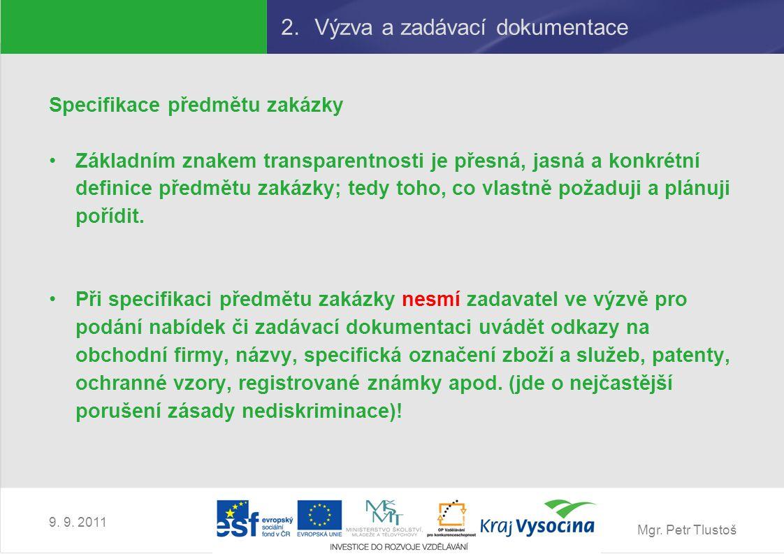 Mgr. Petr Tlustoš 9. 9. 2011 2.Výzva a zadávací dokumentace Specifikace předmětu zakázky Základním znakem transparentnosti je přesná, jasná a konkrétn