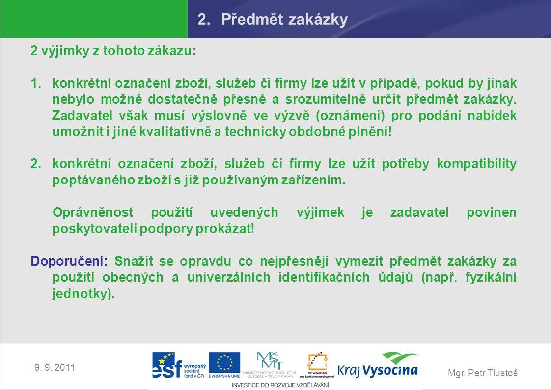 Mgr. Petr Tlustoš 9. 9. 2011 2.Předmět zakázky 2 výjimky z tohoto zákazu: 1.konkrétní označení zboží, služeb či firmy lze užít v případě, pokud by jin