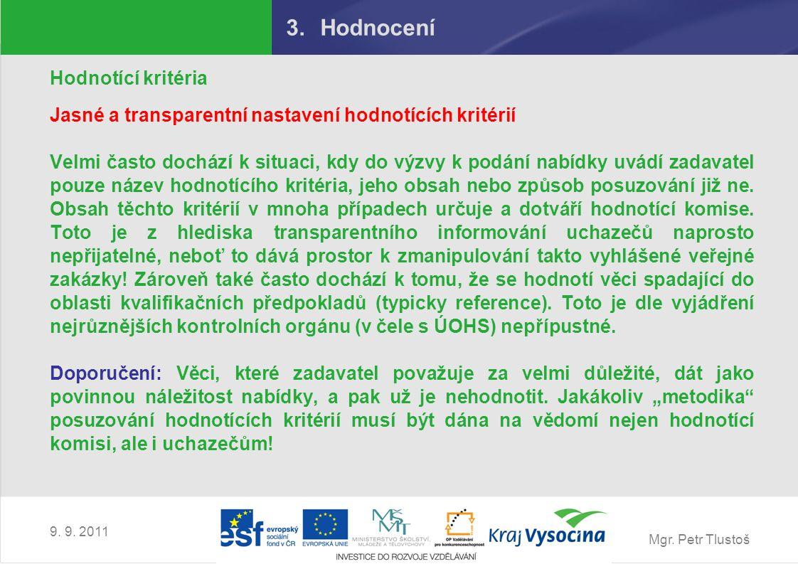 Mgr. Petr Tlustoš 9. 9. 2011 3.Hodnocení Hodnotící kritéria Jasné a transparentní nastavení hodnotících kritérií Velmi často dochází k situaci, kdy do