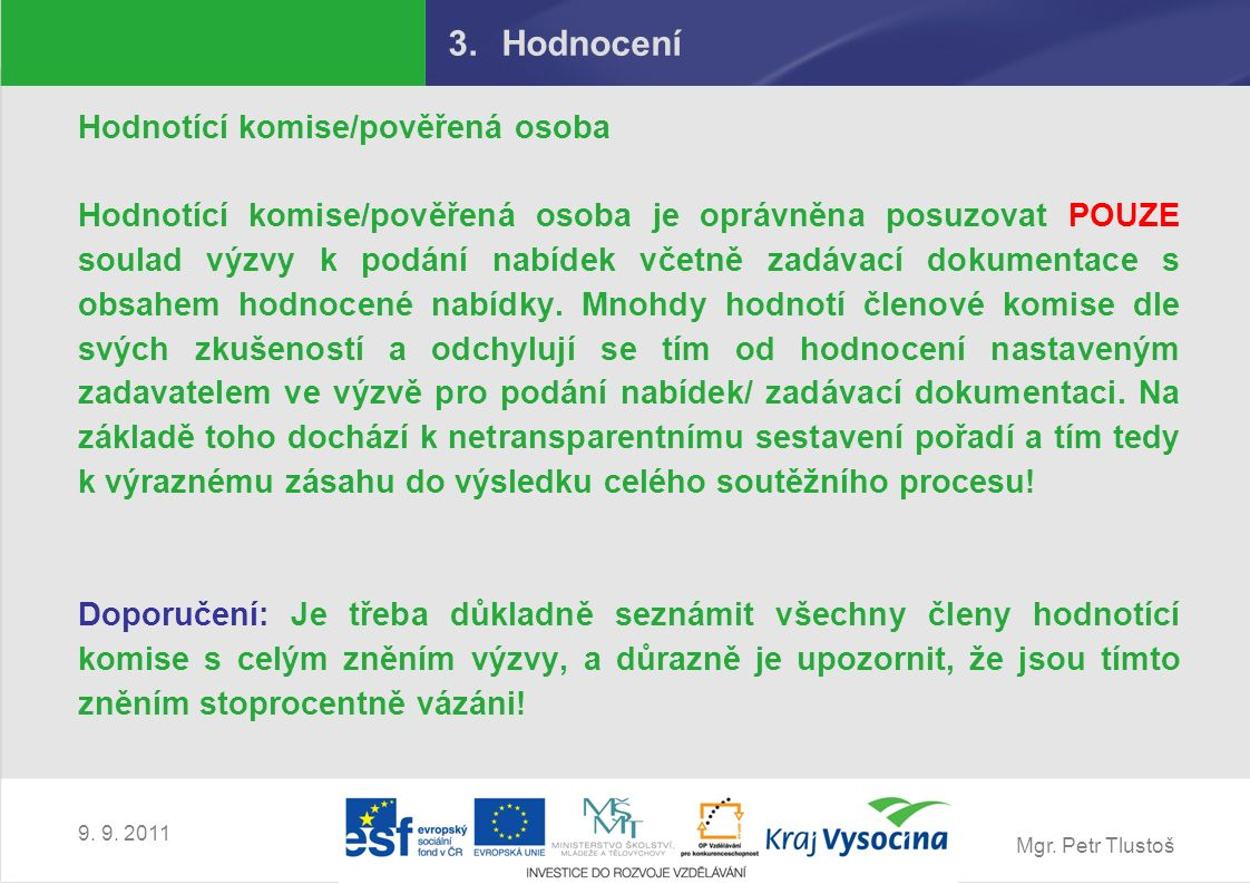 Mgr. Petr Tlustoš 9. 9. 2011 3.Hodnocení Hodnotící komise/pověřená osoba Hodnotící komise/pověřená osoba je oprávněna posuzovat POUZE soulad výzvy k p