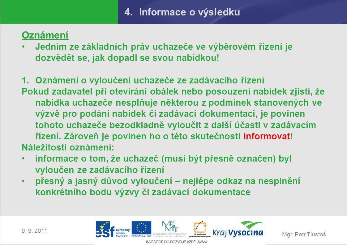 Mgr. Petr Tlustoš 9. 9. 2011 4.Informace o výsledku Oznámení Jedním ze základních práv uchazeče ve výběrovém řízení je dozvědět se, jak dopadl se svou