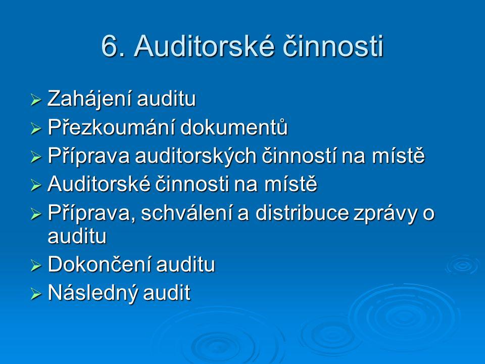 6. Auditorské činnosti  Zahájení auditu  Přezkoumání dokumentů  Příprava auditorských činností na místě  Auditorské činnosti na místě  Příprava,