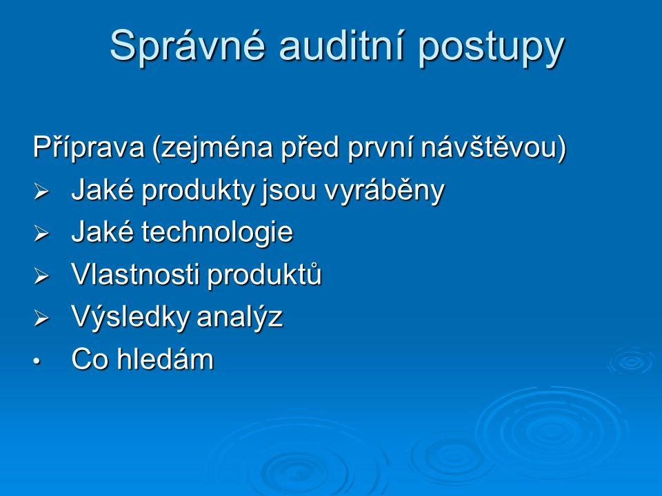 Správné auditní postupy Příprava (zejména před první návštěvou)  Jaké produkty jsou vyráběny  Jaké technologie  Vlastnosti produktů  Výsledky analýz Co hledám Co hledám