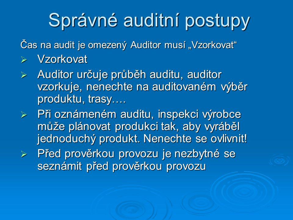 """Správné auditní postupy Čas na audit je omezený Auditor musí """"Vzorkovat  Vzorkovat  Auditor určuje průběh auditu, auditor vzorkuje, nenechte na auditovaném výběr produktu, trasy…."""