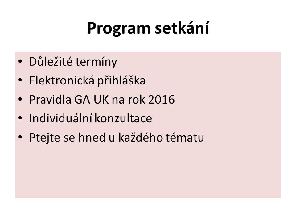 Program setkání Důležité termíny Elektronická přihláška Pravidla GA UK na rok 2016 Individuální konzultace Ptejte se hned u každého tématu
