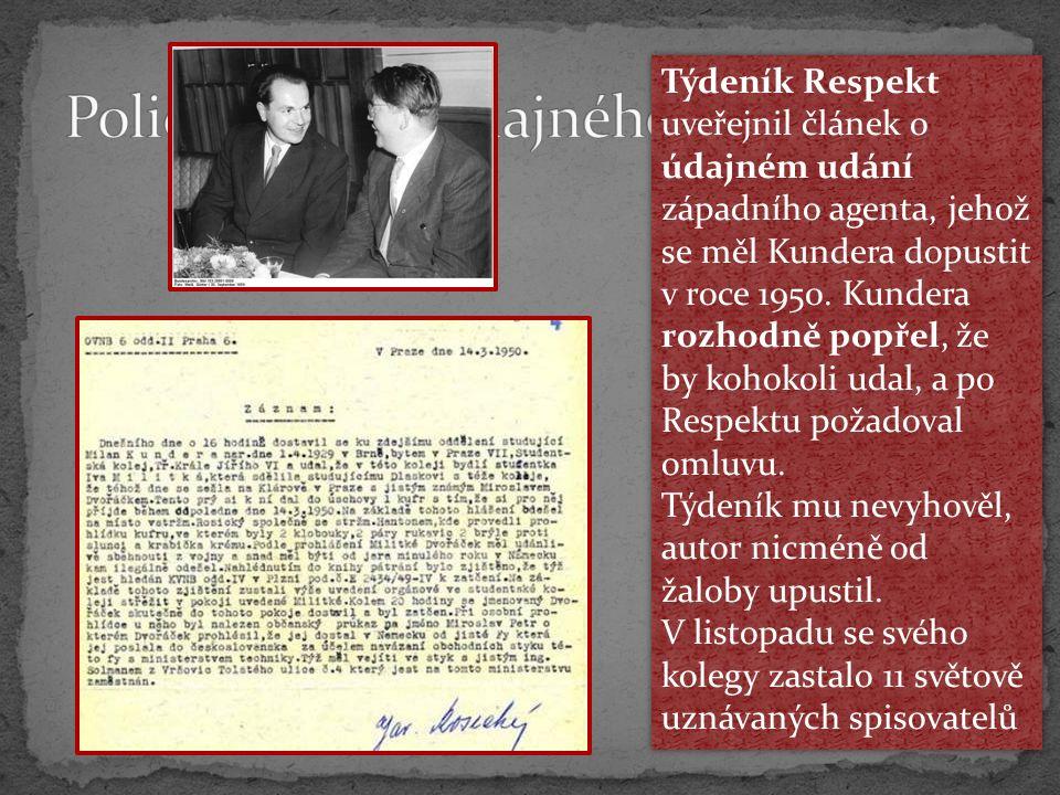 Týdeník Respekt uveřejnil článek o údajném udání západního agenta, jehož se měl Kundera dopustit v roce 1950. Kundera rozhodně popřel, že by kohokoli