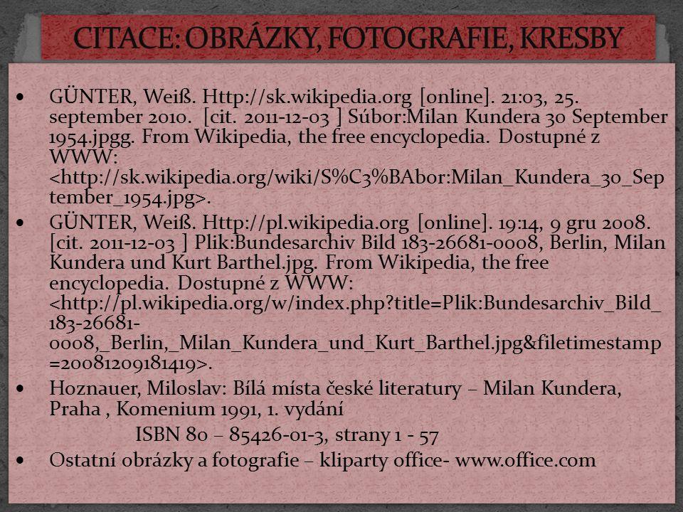 GÜNTER, Weiß. Http://sk.wikipedia.org [online]. 21:03, 25. september 2010. [cit. 2011-12-03 ] Súbor:Milan Kundera 30 September 1954.jpgg. From Wikiped