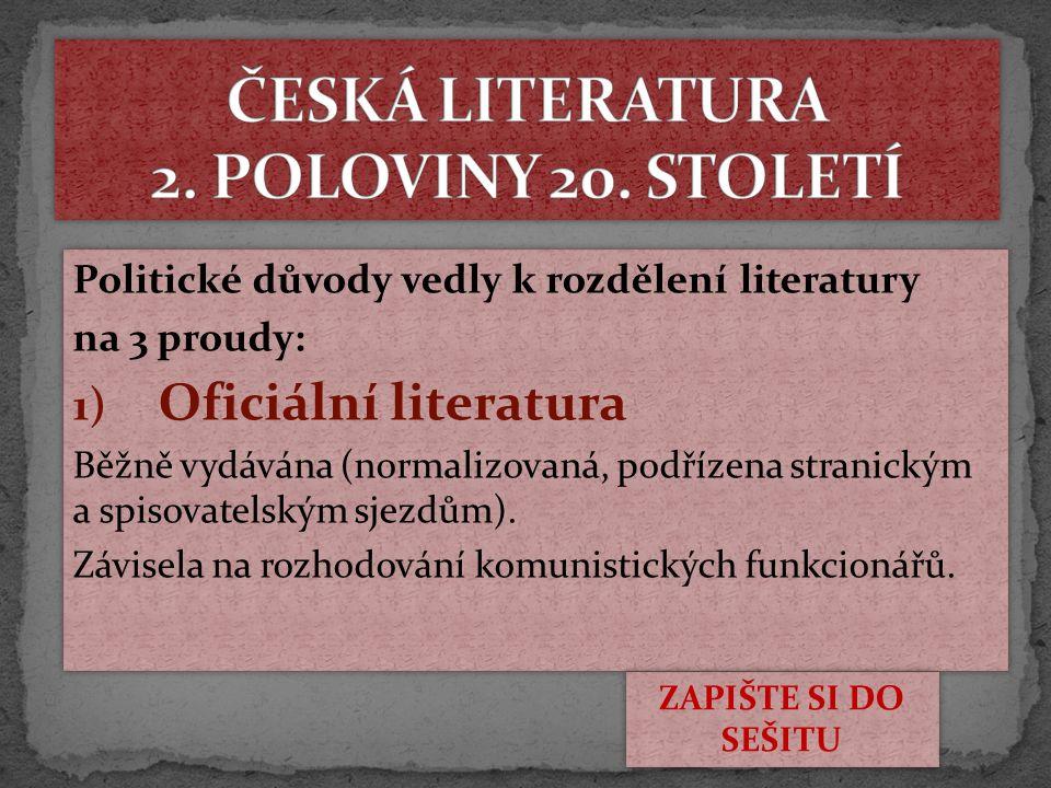 Politické důvody vedly k rozdělení literatury na 3 proudy: 1) Oficiální literatura Běžně vydávána (normalizovaná, podřízena stranickým a spisovatelským sjezdům).