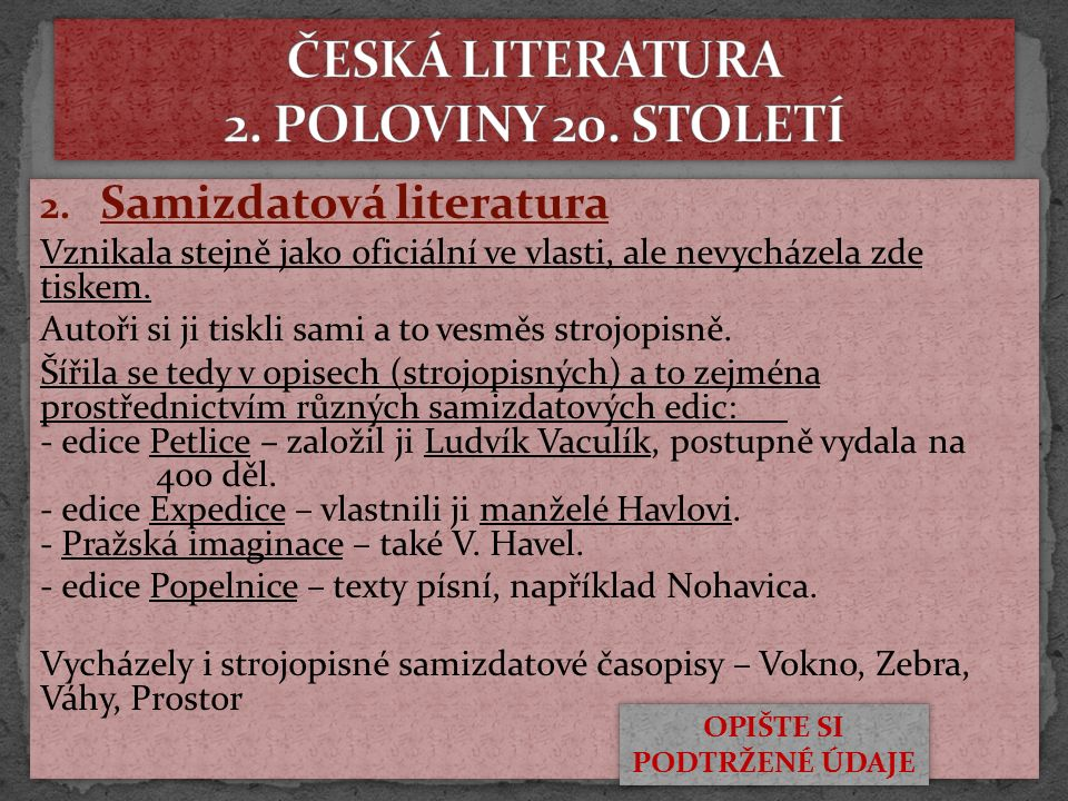 2. Samizdatová literatura Vznikala stejně jako oficiální ve vlasti, ale nevycházela zde tiskem.