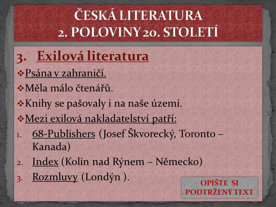 3. Exilová literatura  Psána v zahraničí.  Měla málo čtenářů.  Knihy se pašovaly i na naše území.  Mezi exilová nakladatelství patří: 1. 68-Publis