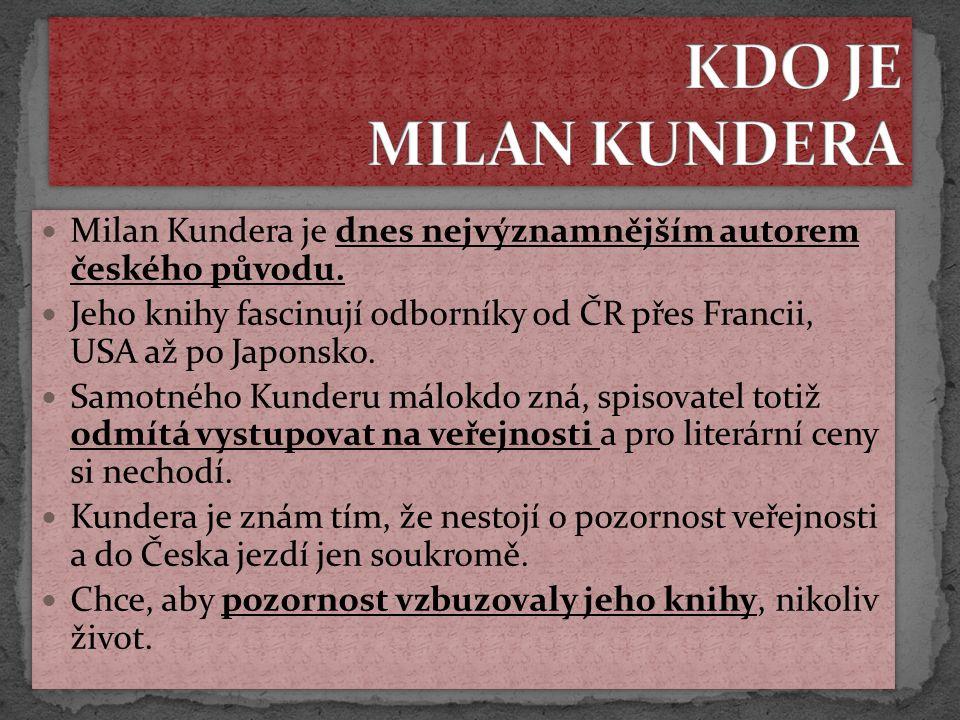 Milan Kundera je dnes nejvýznamnějším autorem českého původu. Jeho knihy fascinují odborníky od ČR přes Francii, USA až po Japonsko. Samotného Kunderu