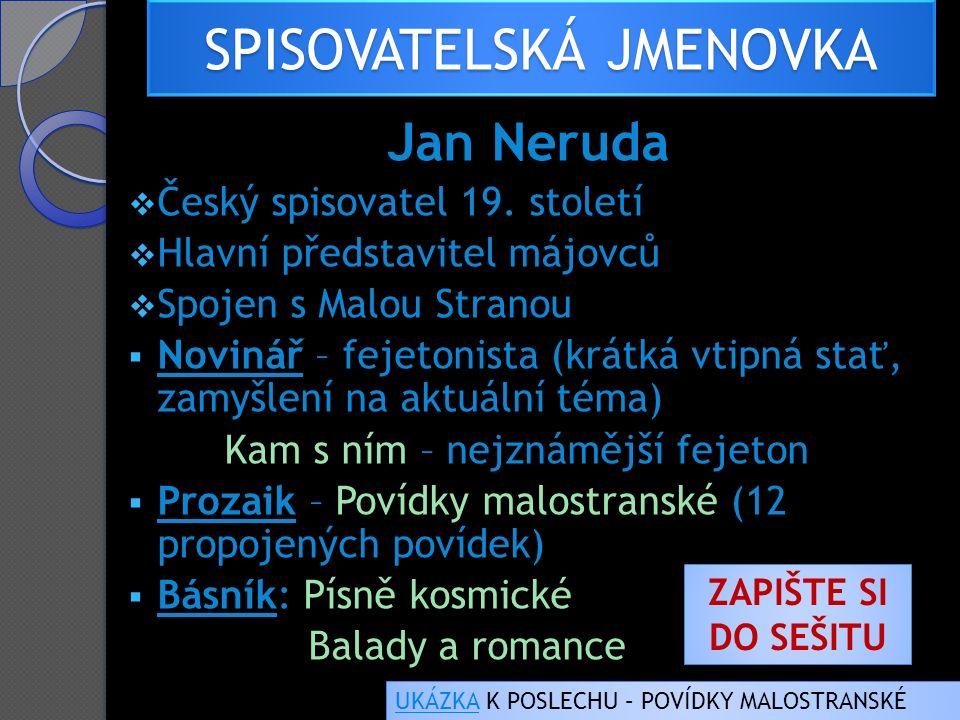 SPISOVATELSKÁ JMENOVKA Jan Neruda  Český spisovatel 19.