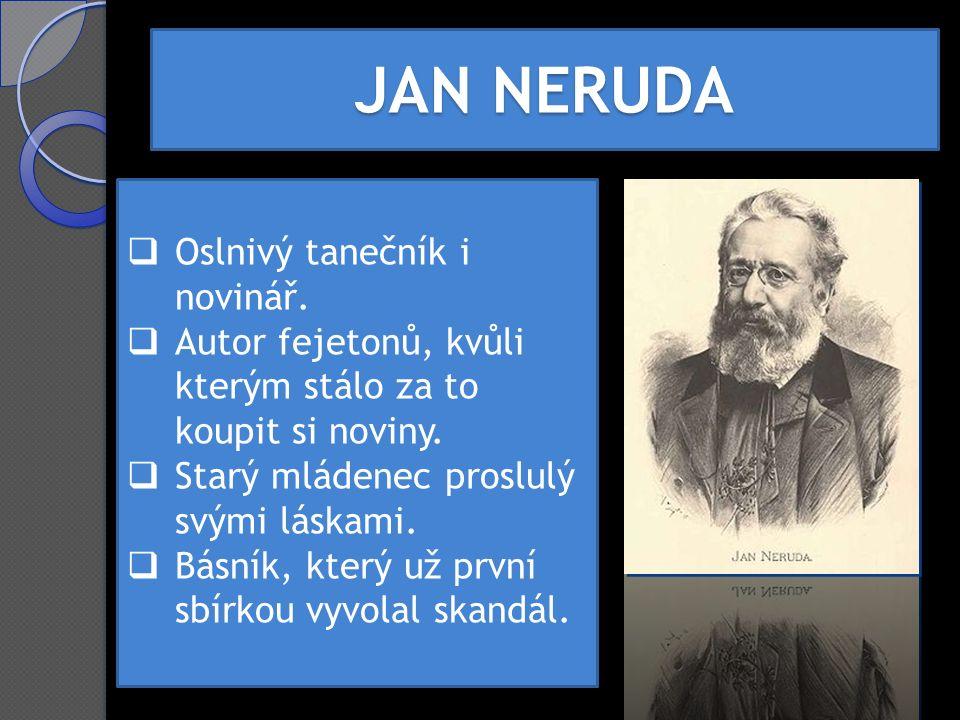  Neruda byl básníkem intimním i kritickým ke společnosti  Byl prozaikem sbližujícím literaturu s publicistikou  Tvůrcem českého fejetonu a moderní povídky.