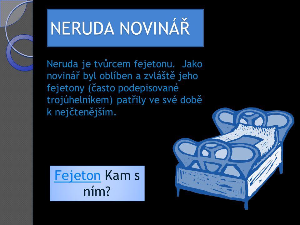 NERUDA NOVINÁŘ Neruda je tvůrcem fejetonu.