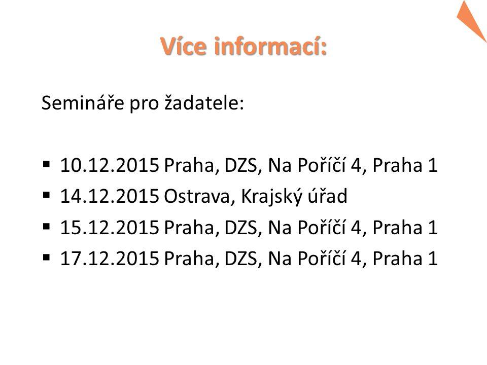 Více informací: Semináře pro žadatele:  10.12.2015 Praha, DZS, Na Poříčí 4, Praha 1  14.12.2015 Ostrava, Krajský úřad  15.12.2015 Praha, DZS, Na Po