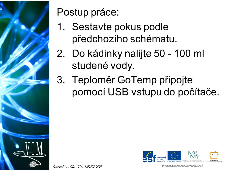 Č.projektu : CZ.1.07/1.1.06/03.0057 Postup práce: 1.Sestavte pokus podle předchozího schématu.