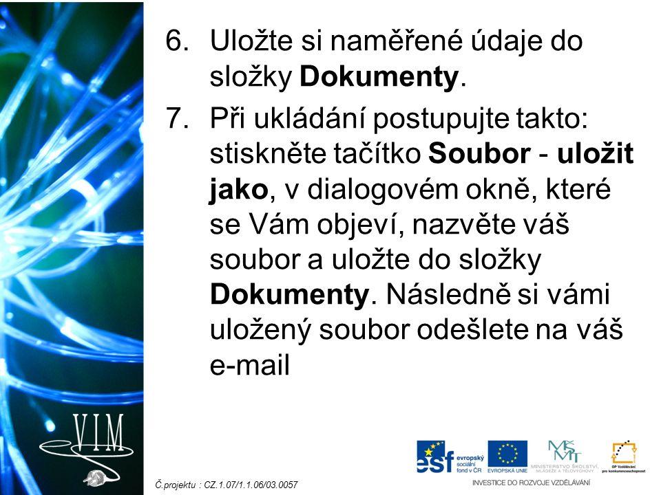 Č.projektu : CZ.1.07/1.1.06/03.0057 6.Uložte si naměřené údaje do složky Dokumenty.