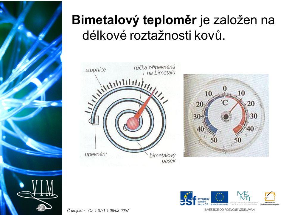 Č.projektu : CZ.1.07/1.1.06/03.0057 Bimetalový teploměr je založen na délkové roztažnosti kovů.