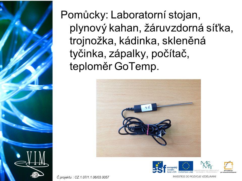Č.projektu : CZ.1.07/1.1.06/03.0057 Pomůcky: Laboratorní stojan, plynový kahan, žáruvzdorná síťka, trojnožka, kádinka, skleněná tyčinka, zápalky, počítač, teploměr GoTemp.