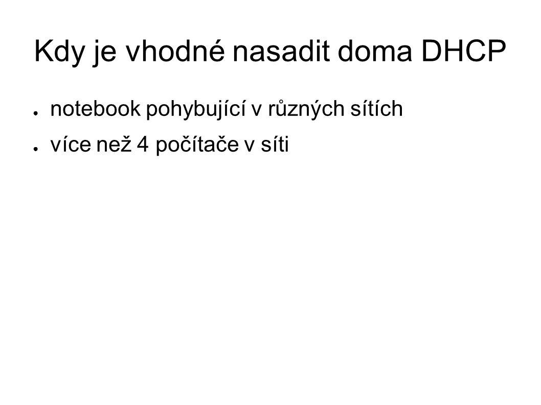 Kdy je vhodné nasadit doma DHCP ● notebook pohybující v různých sítích ● více než 4 počítače v síti