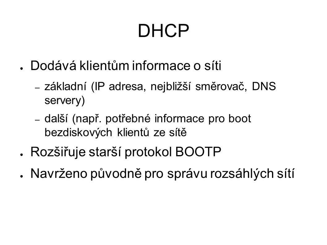 DHCP ● Dodává klientům informace o síti – základní (IP adresa, nejbližší směrovač, DNS servery) – další (např.