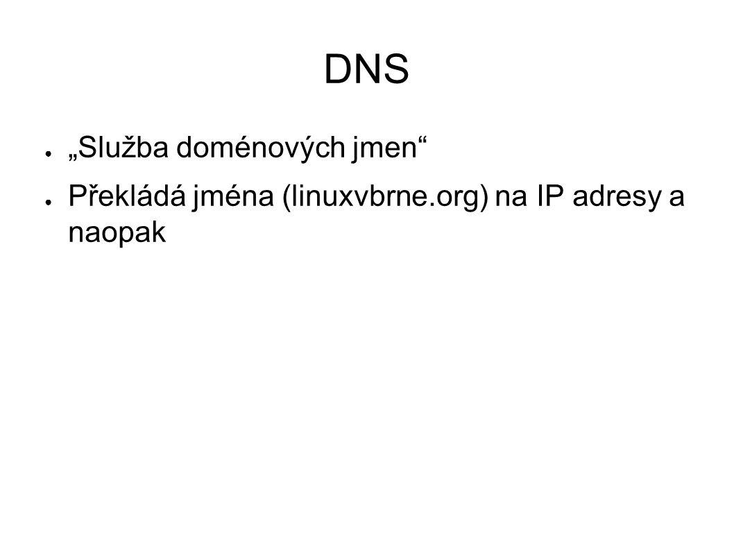 """DNS ● """"Služba doménových jmen ● Překládá jména (linuxvbrne.org) na IP adresy a naopak"""