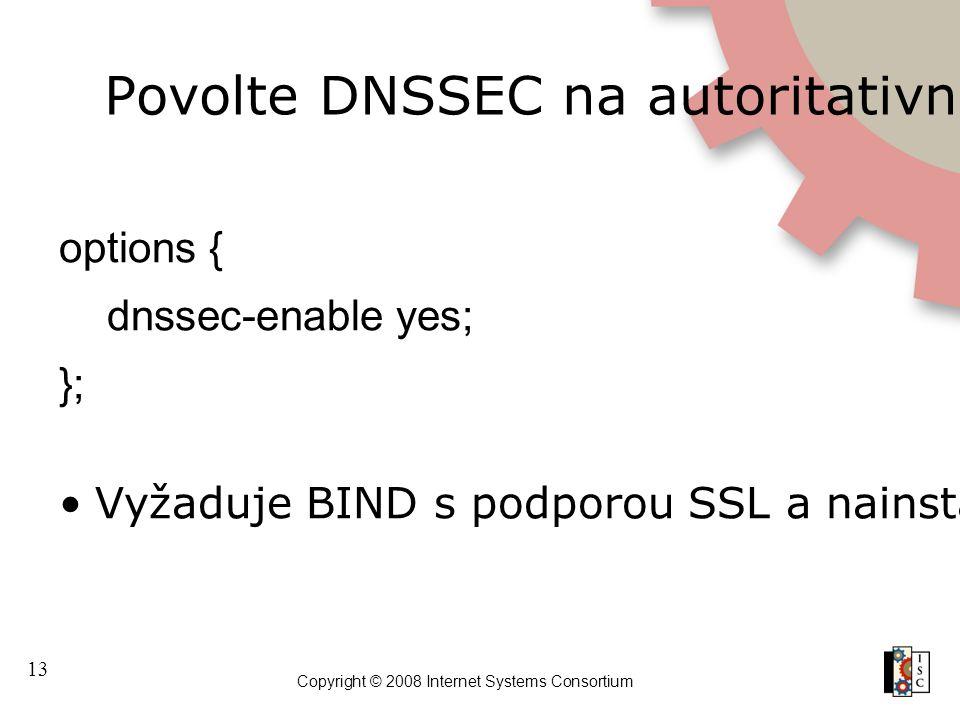13 Copyright © 2008 Internet Systems Consortium Povolte DNSSEC na autoritativních serverech options { dnssec-enable yes; }; Vyžaduje BIND s podporou S