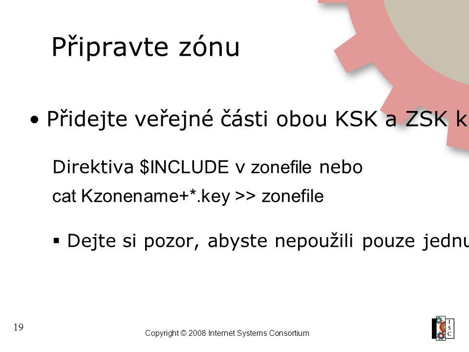19 Copyright © 2008 Internet Systems Consortium Připravte zónu Přidejte veřejné části obou KSK a ZSK k zóně, která má být podepsána Direktiva $INCLUDE