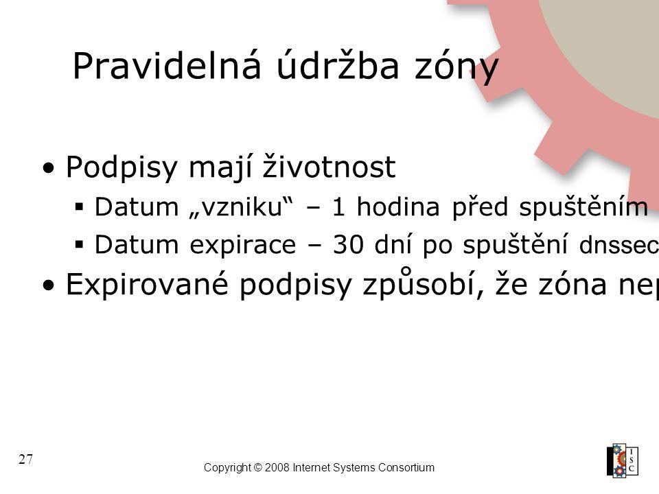 """27 Copyright © 2008 Internet Systems Consortium Pravidelná údržba zóny Podpisy mají životnost  Datum """"vzniku"""" – 1 hodina před spuštěním dnssec-signzo"""