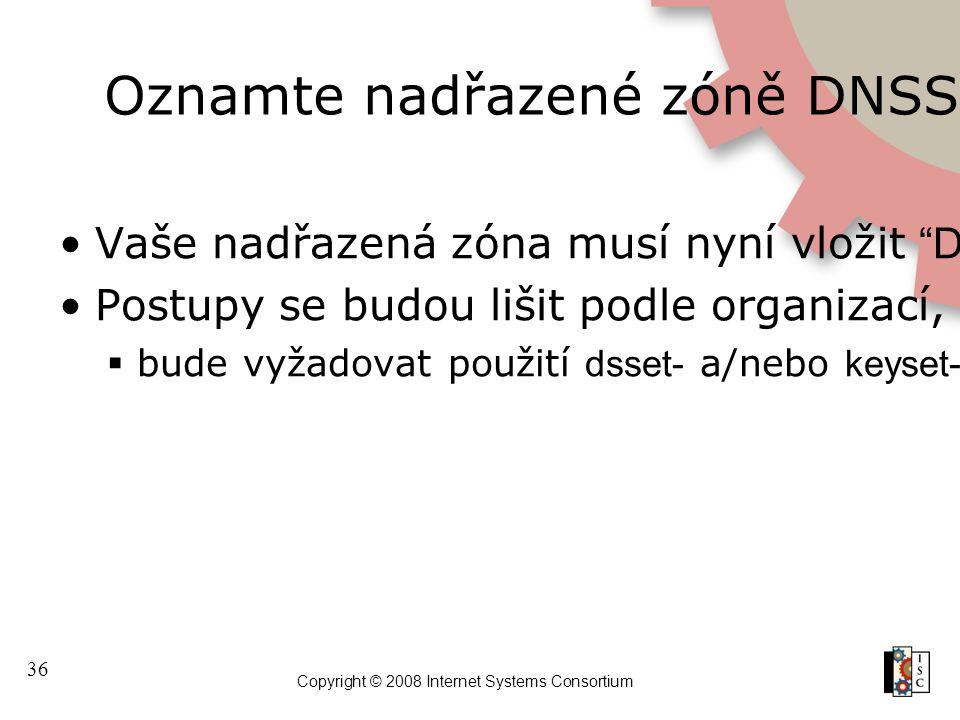 """36 Copyright © 2008 Internet Systems Consortium Oznamte nadřazené zóně DNSSEC Vaše nadřazená zóna musí nyní vložit """"DS"""" RR pro vytvoření řetězu důvěry"""